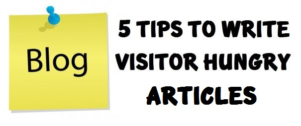 5 Tips To Write Visitor Hungry Articles On Your Blog