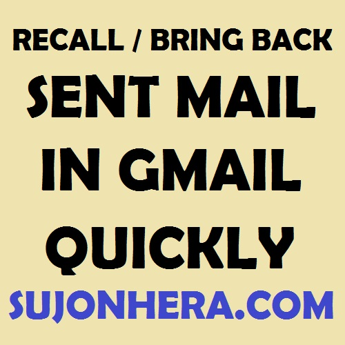 How To Recall Or Bring Back Sent Mail Quickly in Gmail