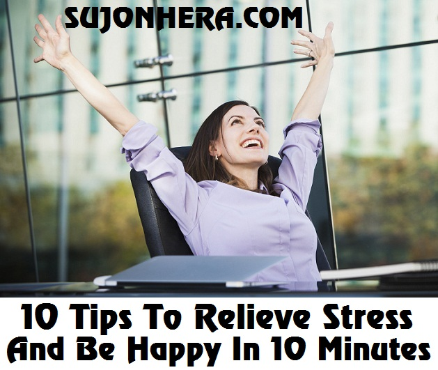 10 Easy Tips To Relieve Stress & Be Happy In 10 Minutes