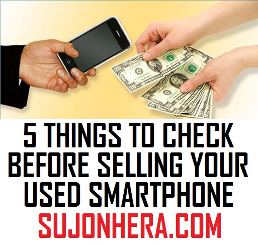 5 Things To Check Before Selling Your Used Smartphone