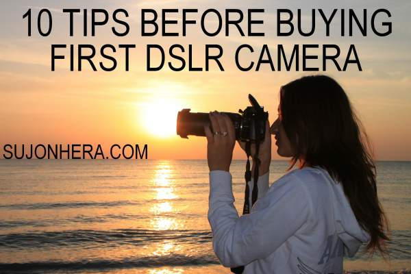 10 Must Know Tips Before Buying Your First DSLR Camera
